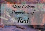 the Red of Central Australia contains many of the Red Properties. This region certainly raises the survival issues but at the same time is extremely grounding. If you have an interest in the Metaphysical Properties of Colour, I would love to hear your thoughts.